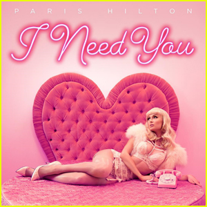 Paris Hilton Drops New Single 'I Need You' for Valentine's Day - Stream, Lyrics & Download!